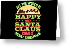 All The World Is Happy When Santa Claus Comes Merry Christmas Greeting Card