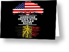 American Grown With Belgian Roots Greeting Card