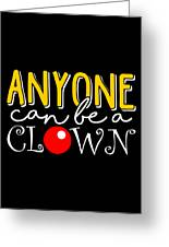 Anyone Can Be A Clown Greeting Card