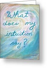 Art Therapy For Your Wall What Does My Intuition Say?  Greeting Card