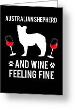 Australian Shepherd And Wine Felling Fine Dog Greeting Card