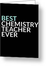 Best Chemistry Teacher Ever Greeting Card