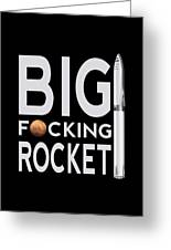 Bfr Big Fucking Rocket Greeting Card