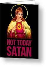 Bianca Del Rio Not Today Satan Greeting Card