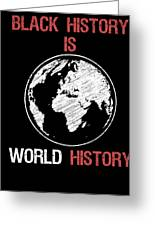 Black History Is World History Month African American Pride Greeting Card