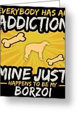 Borzoi Funny Dog Addiction Greeting Card