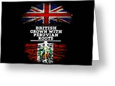 British Grown With Peruvian Roots Greeting Card