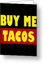 Buy Me Tacos Funny Tshirt Greeting Card