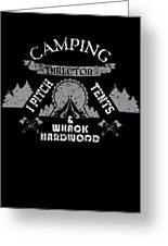 Camping Director I Pitch Tents And Whack Hardwood Greeting Card