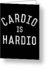 Cardio Is Hardio Greeting Card