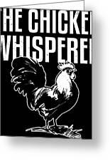 Chicken Whisperer Funny Farmer Greeting Card