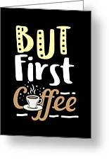 Coffee Lover But First Birthday Gift Idea Greeting Card
