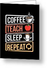 Coffee Lover Coffee Teach Sleep Birthday Gift Idea Greeting Card