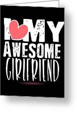 Cute I Love My Awesome Girlfriend Heart Greeting Card