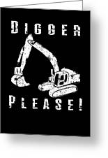 Digger Please Pun Backhoe Bulldozer Earth Movers White Greeting Card