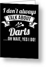 Dont Always Talk About Darts Oh Wait Yes I Do Greeting Card