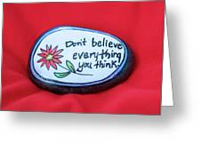 Don't Believe Everything You Think Painted Rock Greeting Card