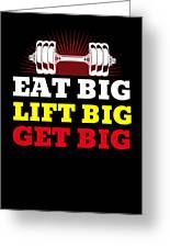 Eat Big Lift Big Get Big Gym Workout Fitness Greeting Card