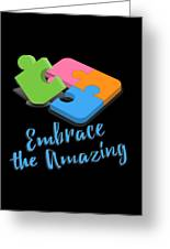 Embrace The Amazing Autism Awareness Greeting Card