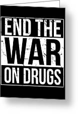 End The War On Drugs Greeting Card