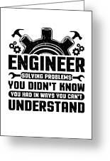 Engineering Engineer Solving Problems You Didnt Know You Had Inways You Wouldnt Understand Greeting Card