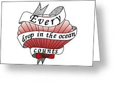 Every Drop In The Ocean Counts Greeting Card