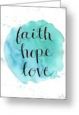 Faith, Hope, Love Greeting Card