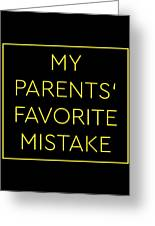Favorite Child My Parents Favorite Mistake Gift  Greeting Card
