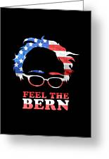 Feel The Bern Patriotic Greeting Card