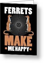 Ferret Lover Ferrets Make Me Happy Greeting Card