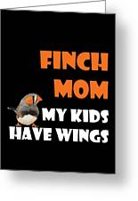 Finch Mom My Kidds Have Wings Greeting Card