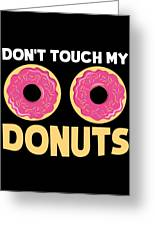 Funny Donut Dont Touch My Donuts Sarcastic Joke Greeting Card