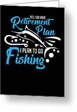 Funny Fishing Yes I Do Have Retirement Plan Gift Greeting Card