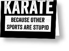 Funny Karate Design Choose Karate Because White Light Greeting Card