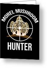 Funny Mushroom Morel Mushroom Hunter Gift Greeting Card