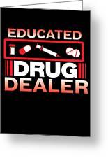 Funny Nurse Educated Drug Dealer Medicine Gift Greeting Card