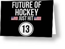 Future Of Ice Hockey Just Hit 13 Teenager Teens Greeting Card