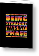 Gay Lesbian Lgbt Beeing Straight Was My Phase Greeting Card