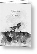 Good Luck Out There Black And White Greeting Card