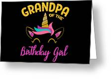 Grandpa Of The Unicorn Birthday Girl Greeting Card