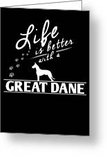 Great Dane Design Life Is Better With A Great Dane Paws Greeting Card