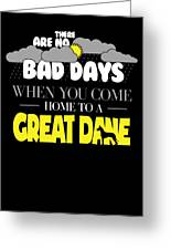 Great Dane Design There Are No Bad Days When You Come Home To A Great Dane Greeting Card