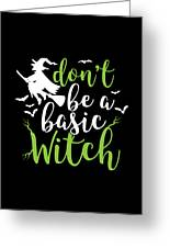 Halloween Shirt Dont Be A Basic Witch Costume Tee Gift Greeting Card