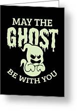 Halloween Shirt May The Ghost Be With You Gift Tee Greeting Card