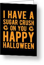 Halloween Shirt Sugar Crush On You Happy Halloween Gift Tee Greeting Card