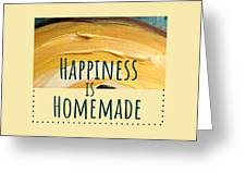 Happiness Is Homemade #2 Greeting Card