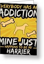 Harrier Funny Dog Addiction Greeting Card