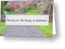 Howay In. No Dogs Or Rabbits - Allotments Greeting Card