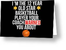 I Am The 12 Year Old Star Basketball Player Your Coach Warned You About Greeting Card