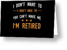 I Dont Have To Im Retired Retiree Funny Retirement Greeting Card